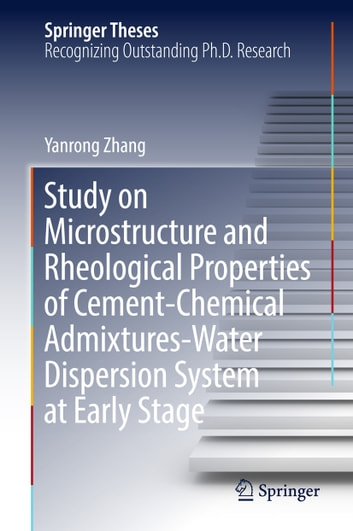 Study on Microstructure and Rheological Properties of Cement-Chemical Admixtures-Water Dispersion System at Early Stage ebook by Yanrong Zhang
