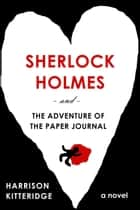 Sherlock Holmes and the Adventure of the Paper Journal - John + Sherlock, #2 ebook by Harrison Kitteridge