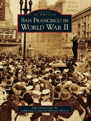 San Francisco in World War II ebook by John Garvey
