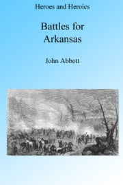 The Battles for Arkansas ebook by John Abbott