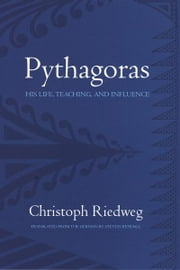Pythagoras - His Life, Teaching, and Influence ebook by Christoph Riedweg,Steven Rendall