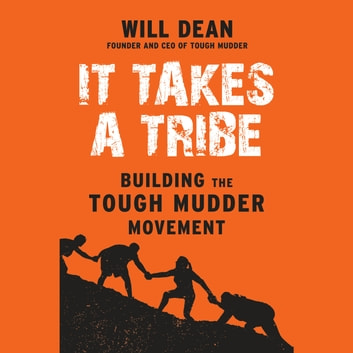 It Takes a Tribe - Building the Tough Mudder Movement audiobook by Will Dean