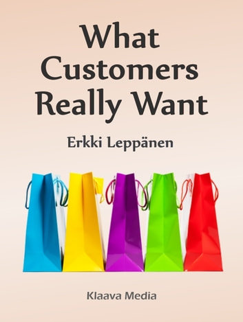 What Customers Really Want ebook by Erkki Leppänen