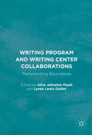 Writing Program and Writing Center Collaborations - Transcending Boundaries ebook by Alice Johnston Myatt,Lynée Lewis Gaillet