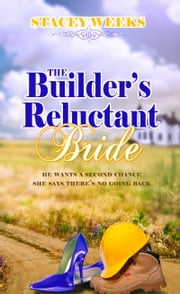 Builder's Reluctant Bride ebook by Stacey Weeks