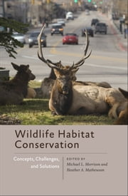 Wildlife Habitat Conservation - Concepts, Challenges, and Solutions ebook by Michael L. Morrison,Heather A. Mathewson
