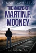 The Making of Martin F. Mooney ebook by Stuart Campbell
