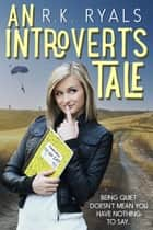 An Introvert's Tale ebook by R.K. Ryals