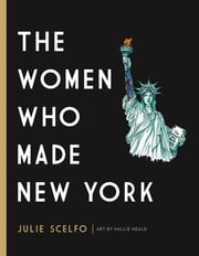 The Women Who Made New York 電子書 by Julie Scelfo, Hallie Heald