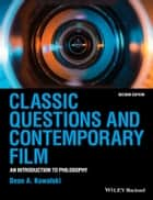 Classic Questions and Contemporary Film ebook by Dean A. Kowalski