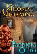 The Ghosts of Gloaming ebook by Patricia Otto