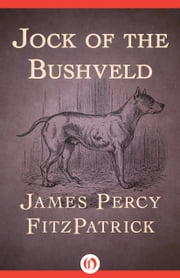 Jock of the Bushveld ebook by James P FitzPatrick