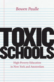 Toxic Schools - High-Poverty Education in New York and Amsterdam ebook by Bowen Paulle