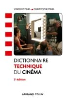 Dictionnaire technique du cinéma - 3e éd ebook by Vincent Pinel, Christophe Pinel