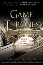 Game of Thrones and Philosophy - Logic Cuts Deeper Than Swords ebook by William Irwin, Henry Jacoby
