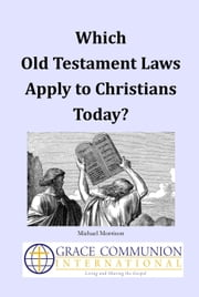Which Old Testament Laws Apply to Christians Today? ebook by Michael Morrison