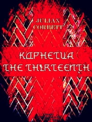 Kophetua the Thirteenth ebook by Sir Julian Stafford Corbett