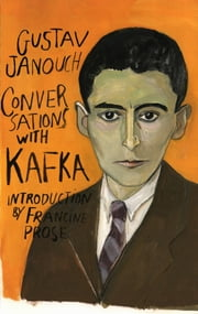 Conversations with Kafka (Second Edition) ebook by Gustav Janouch,Francine Prose,Maira Kalman,Goronwy Rees
