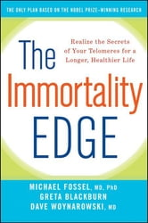 The Immortality Edge - Realize the Secrets of Your Telomeres for a Longer, Healthier Life ebook by Michael Fossel,Greta Blackburn,Dave Woynarowski
