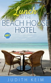 Lunch at The Beach House Hotel - The Beach House Hotel Series, #2 ebook by Judith Keim
