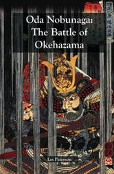 Oda Nobunaga: The Battle of Okehazama ebook by Les Paterson,