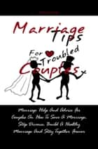 Marriage Tips For Troubled Couples ebook by Hollie R. Butler