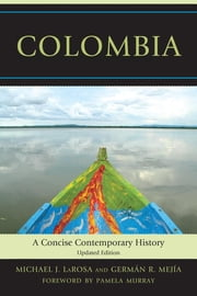 Colombia - A Concise Contemporary History ebook by Michael J. LaRosa,Germán R. Mejía,Pamela Murray