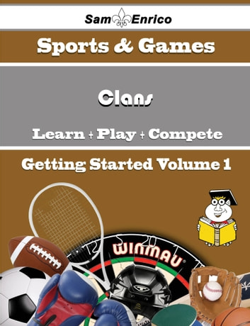 A Beginners Guide to Clans (Volume 1) - A Beginners Guide to Clans (Volume 1) ebook by Santana Weiss