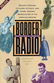 Border Radio - Quacks, Yodelers, Pitchmen, Psychics, and Other Amazing Broadcasters of the American Airwaves, Revised Edition ebook by Gene Fowler,Bill Crawford