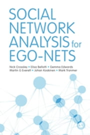 Social Network Analysis for Ego-Nets - Social Network Analysis for Actor-Centred Networks ebook by Prof Nick Crossley,Elisa Bellotti,Dr. Gemma Edwards,Martin G. Everett,Dr Johan Koskinen,Dr Mark Tranmer