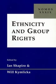 Ethnicity and Group Rights - Nomos XXXIX ebook by Ian Shapiro,Will Kymlicka