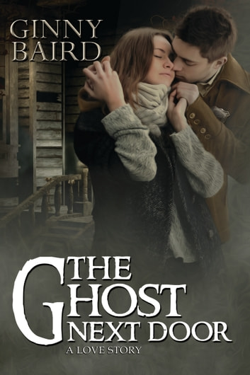 The Ghost Next Door - A Love Story ebook by Ginny Baird