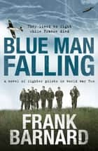 Blue Man Falling - A riveting World War Two tale of RAF fighter pilots ebook by Frank Barnard