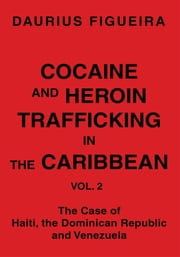 COCAINE AND HEROIN TRAFFICKING IN THE CARIBBEAN - VOL. 2 ebook by Daurius Figueira