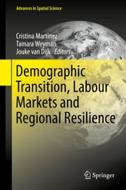 Demographic Transition, Labour Markets and Regional Resilience ebook by Jouke van Dijk, Cristina Martinez, Tamara Weyman
