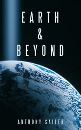 Earth & Beyond ebook by Anthony Sailer