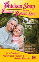 CHICKEN SOUP FOR THE INDIAN GOLDEN SOUL ebook by Jack Canfield, Mark Victor Hansen, Raksha Bharadia