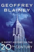 A Short History of the Twentieth Century ebook by Geoffrey Blainey