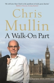 A Walk-On Part: Diaries 1994-1999 ebook by Chris Mullin