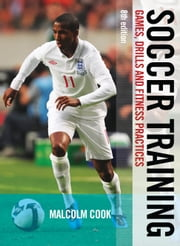 Soccer Training - Games, Drills and Fitness Practices ebook by Malcolm Cook