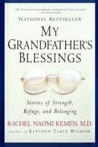 My Grandfather's Blessings - Stories of Strength, Refuge, and Belonging ebook by Rachel Naomi Remen