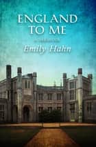 England to Me - A Memoir ebook by Emily Hahn