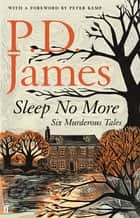 Sleep No More - Six Murderous Tales ebook by P. D. James