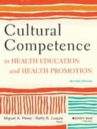 Cultural Competence in Health Education and Health Promotion ebook by Raffy R. Luquis,Miguel A. Pérez