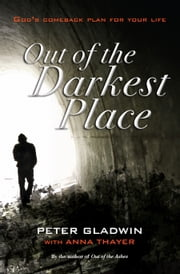 Out of the Darkest Place - God's comeback plan for your life ebook by Peter Gladwin,Anna Thayer