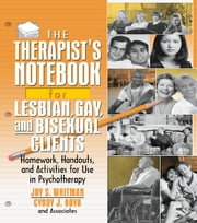 The Therapist's Notebook for Lesbian, Gay, and Bisexual Clients - Homework, Handouts, and Activities for Use in Psychotherapy ebook by Joy S. Whitman,Cynthia J. Boyd