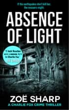 Absence Of Light: #11 Charlie Fox Crime Thriller Mystery Series ebook by Zoe Sharp