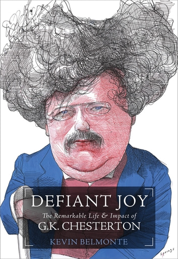 Defiant Joy - The Remarkable Life and Impact of G.K. Chesterton ebook by Kevin Belmonte