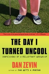 The Day I Turned Uncool - Confessions of a Reluctant Grown-up ebook by Dan Zevin