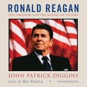 Ronald Reagan - Fate, Freedom, and the Making of History audiobook by John Patrick Diggins